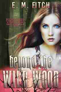 Beyond The Wild Wood by E.m. Fitch