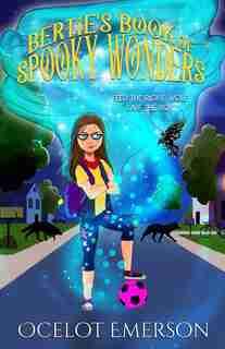 Bertie's Book Of Spooky Wonders by Ocelot Emerson