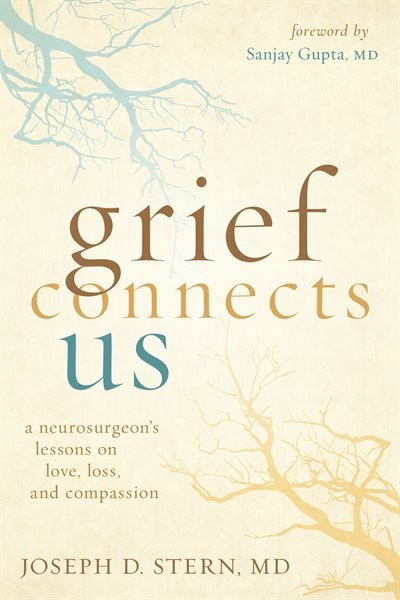 Grief Connects Us: A Neurosurgeon's Lessons On Love, Loss, And Compassion de Joseph D. Stern