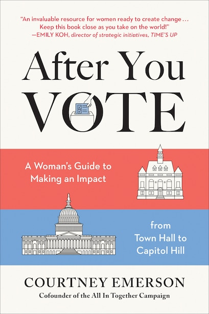 After You Vote: A Woman's Guide To Making An Impact, From Town Hall To Capitol Hill by Courtney Emerson