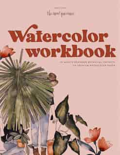 Watercolor Workbook: 30-minute Beginner Botanical Projects On Premium Watercolor Paper by Sarah Simon