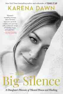 The Big Silence: A Daughter's Memoir Of Mental Illness And Healing de Karena Dawn