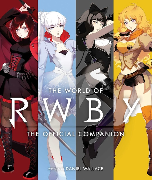 The World of RWBY: The Official Companion by Daniel Wallace