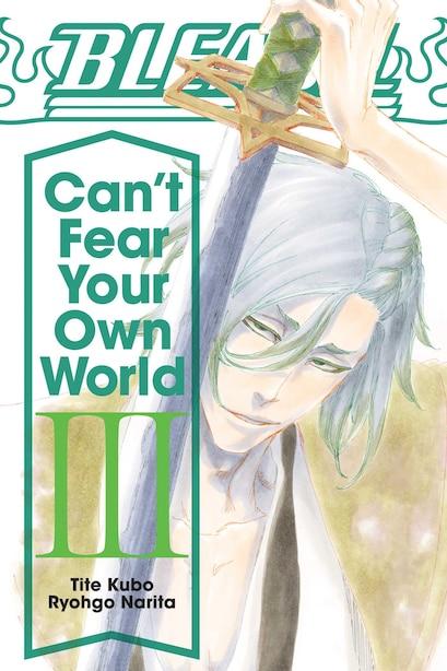 Bleach: Can't Fear Your Own World, Vol. 3 by Ryohgo Narita