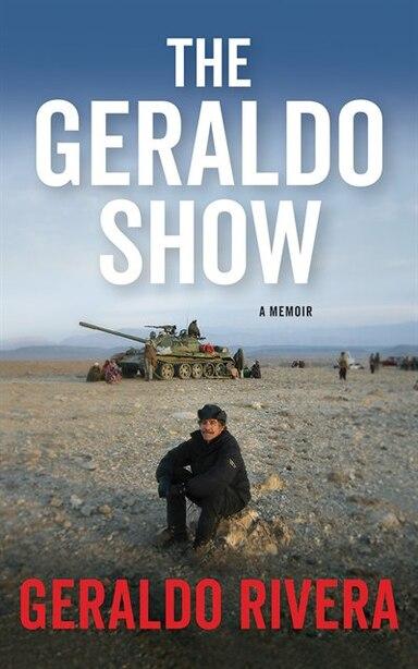 The Geraldo Show: A Memoir by Geraldo Rivera