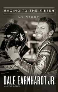 Racing To The Finish: My Story by Dale Earnhardt