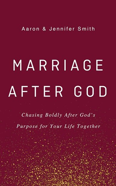 Marriage After God: Chasing Boldly After God's Purpose For Your Life Together by Aaron Smith