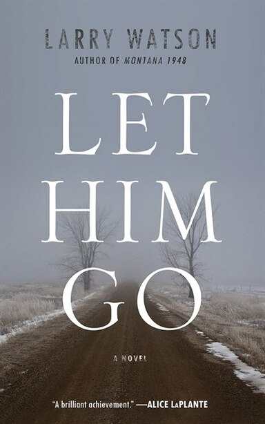 Let Him Go: A Novel by Larry Watson