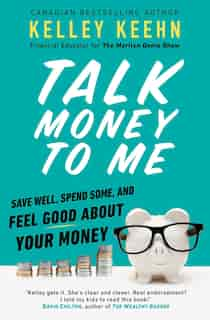 Talk Money To Me: Save Well, Spend Some, And Feel Good About Your Money by Kelley Keehn