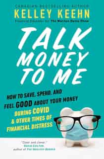 Talk Money to Me: How to Save, Spend, and Feel Good About Your Money During COVID and Other Times of Financial Distre by Kelley Keehn