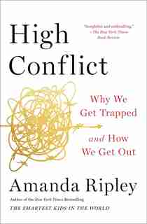 High Conflict: Why We Get Trapped And How We Get Out by Amanda Ripley