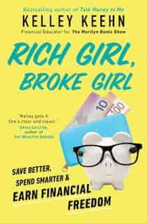 Rich Girl, Broke Girl: Save Better, Invest Smarter, And Earn Financial Freedom by Kelley Keehn