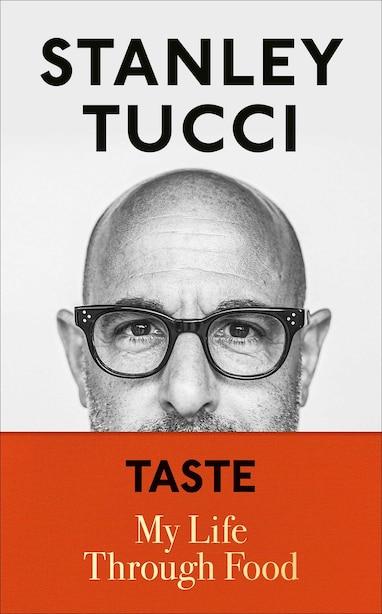 Taste: My Life Through Food by Stanley Tucci