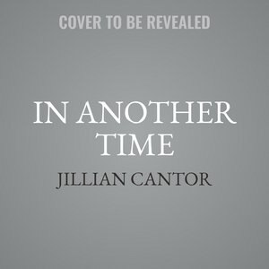 In Another Time: A Novel by Jillian Cantor