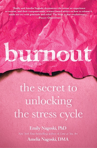 Burnout: The Secret To Unlocking The Stress Cycle by Emily Nagoski