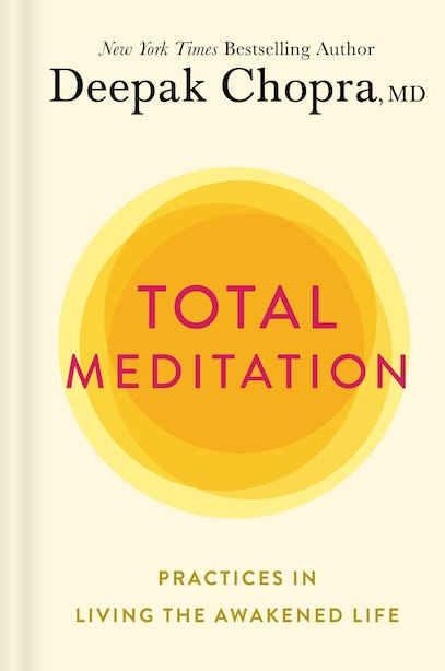 Total Meditation: Practices In Living The Awakened Life by Deepak Chopra