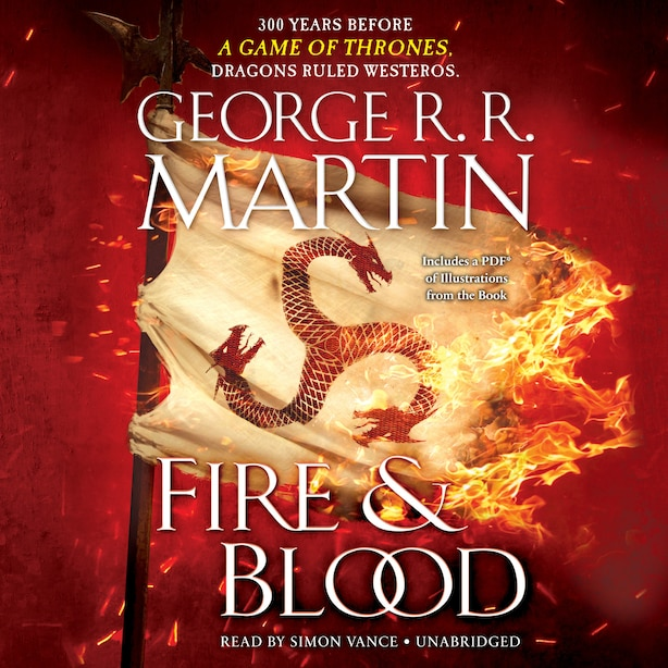 Fire & Blood: 300 Years Before A Game Of Thrones (a Targaryen History) by George R. R. Martin