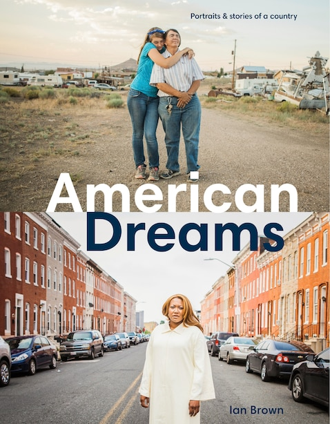 American Dreams: Portraits & Stories Of A Country de Ian Brown