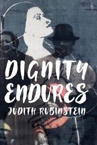Dignity Endures by Judith Rubinstein