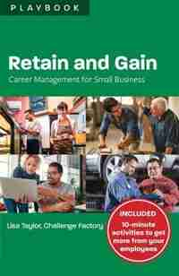 Retain and Gain: Career Management for Small Business Playbook by Lisa Taylor