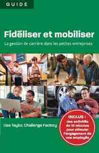 Fidéliser et mobiliser: la gestion de carrière dans les petites entreprises by Lisa Taylor