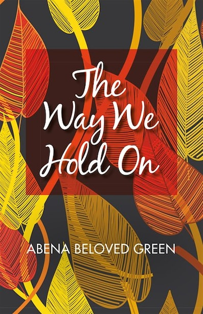 The Way We Hold On by Abena Beloved Green