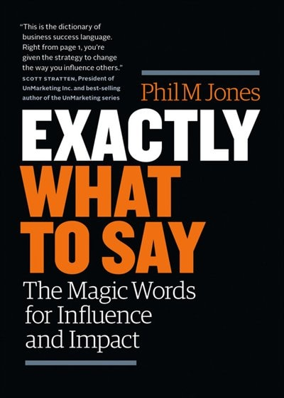 Exactly What To Say: The Magic Words For Influence And Impact de Phil M Jones