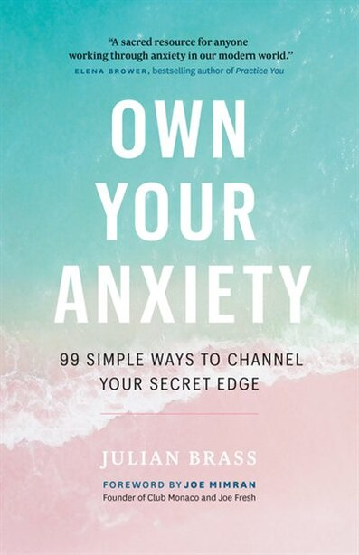 Own Your Anxiety: 99 Simple Ways To Channel Your Secret Edge by Julian Brass