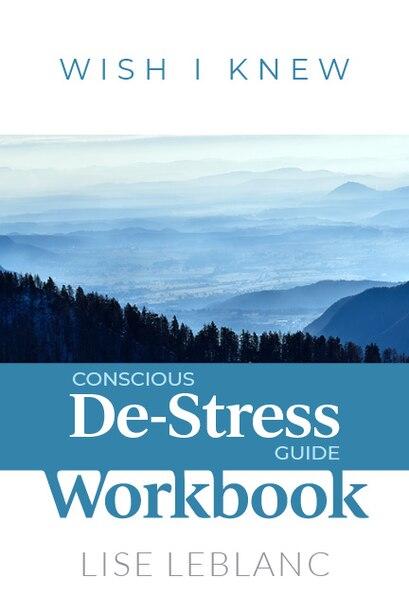 Conscious De-stress Guide Workbook by Lise Leblanc