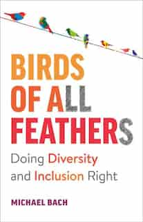 Birds Of All Feathers: Doing Diversity And Inclusion Right by Michael Bach