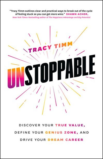 Unstoppable: Discover Your True Value, Define Your Genius Zone, And Drive Your Career by Tracy Timm