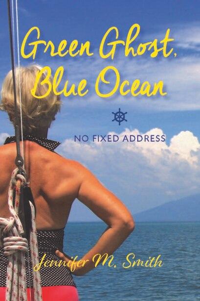 Green Ghost, Blue Ocean: No Fixed Address by Jennifer Smith