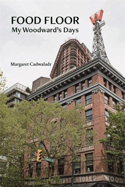 Food Floor: My Woodward's Days by Margaret Cadwaladr