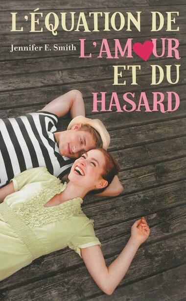 ÉQUATION DE L'AMOUR ET DU HASARD (L') by SMITH,JENNIFER E.