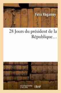 28 Jours Du President de La Republique by Regamey F.