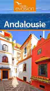 Guide Évasion: Andalousie de Denis Montagnon