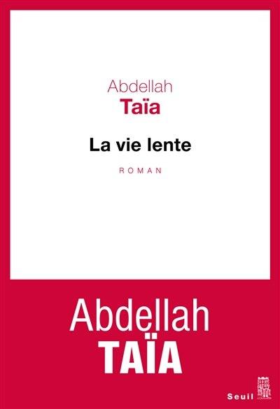 LA VIE LENTE de Abdellah Taia