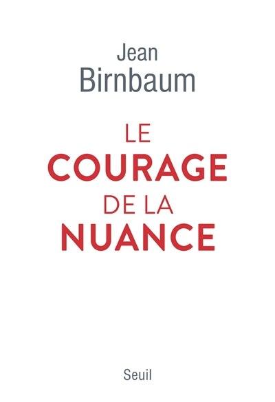 Le courage de la nuance de Jean Birnbaum