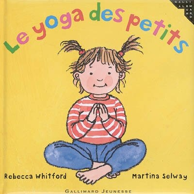 Le yoga des petits by Rebecca Whitford