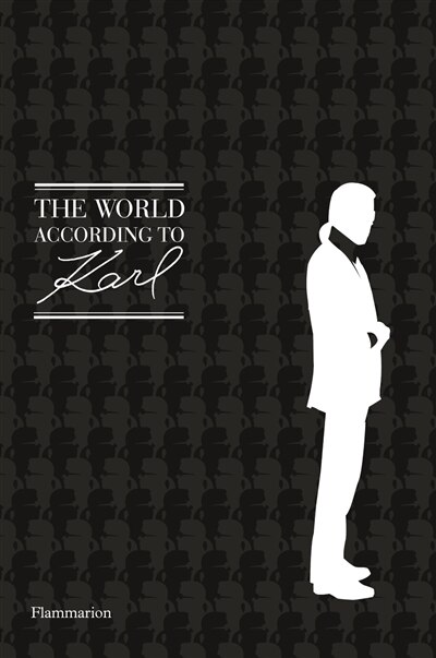 The World According To Karl: The Wit And Wisdom Of Karl Lagerfeld by Sandrine Gulbenkian