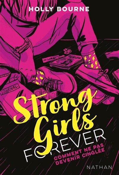 STRONG GIRLS FOREVER TOME 1 COMMENT NE PAS DEVENIR CINGLÉE de HOLLY BOURNE