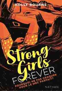 STRONG GIRLS FOREVER TOME 2: POURQUOI NE PAS CRAQUER SUR LE MEC PARFAIT? de HOLLY BOURNE