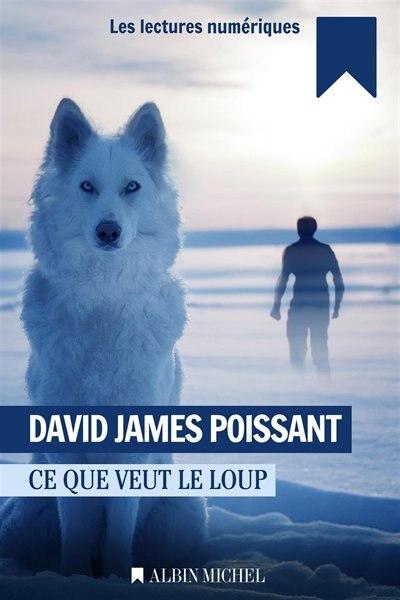 Ce que veut le loup by David James Poissant