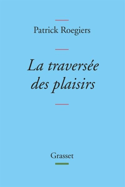 TRAVERSEE DES PLAISIRS by Patrick Roegiers