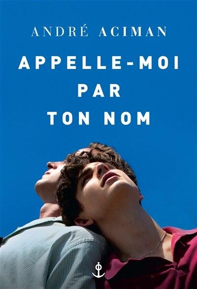 Appelle-moi Par Ton Nom by André Aciman