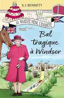 Sa Majesté mène l'enquête Bal tragique à Windsor de S.j. Bennett