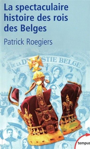 SPECTACULAIRE HIST.DES ROIS DES BELGES by Patrick Roegiers