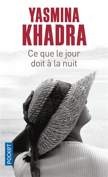 CE QUE LE JOUR DOIT A LA NUIT de Yasmina Khadra