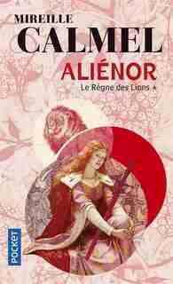 Alienor t1 Le règne des lions de Mireille Calmel