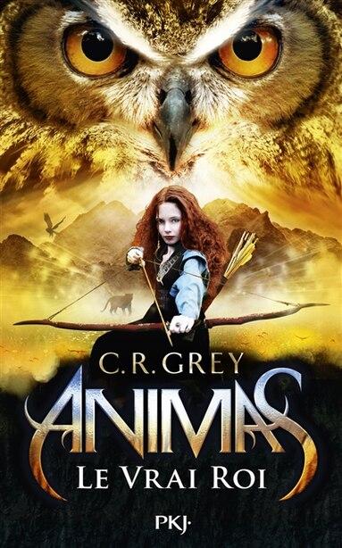 ANIMAS - TOME 2 LE VRAI ROI de C.R. GREY